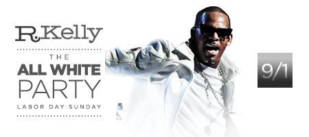 R. KELLY'S LABOR DAY WEEKEND ALL WHITE PARTY
