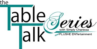 The Table Talk Series with Simply Charessa Series...