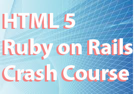 Overview Crash Course In HTML 5 and Ruby on Rails
