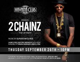2 Chainz LIVE Thursday Sept 26 Havana Club. Click here...