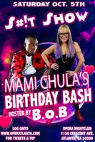 S#!t Show: Mami Chula's Bday Bash w/ B.o.B | Saturday...