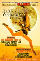 downtown FULL MOON party Season Opening Weekend Event...