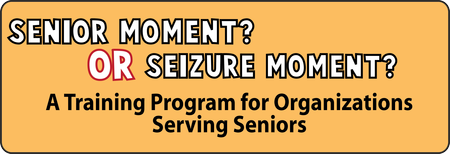 """Senior Moment or Seizure Moment?"" Train the Trainer..."