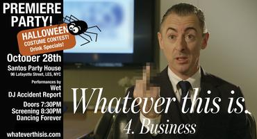 World Premiere of Whatever this is. Episode 4: Business