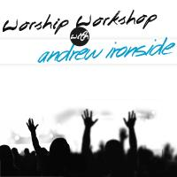 Worship Workshop with Andrew Ironside