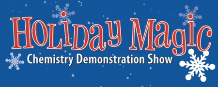 Holiday Magic Chemistry Demonstration Show