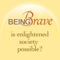 BEING BRAVE - Is Enlightened Society Possible?  With...