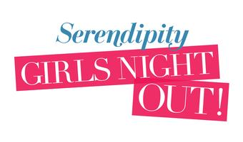 Copy of Serendipity GIRLS NIGHT OUT