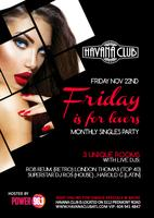 Friday is for Lovers: Friday November 22nd 2013 at...