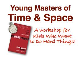 Young Masters of Time & Space: A Workshop for Kids Who...