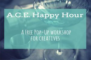 A.C.E. Happy Hour + Mini Workshop