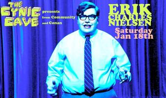 (from Community!) Erik Charles Nielsen (two shows! 8 and 10)