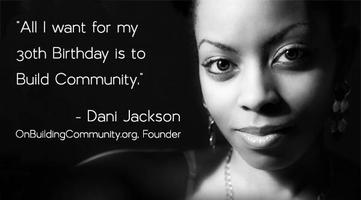 Dani Jackson 30th Birthday & Building Community...