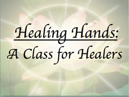 Healing Hands: A Class for Healers