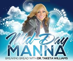 Mid-Day Manna, Breaking Bread with Dr. Taketa Williams