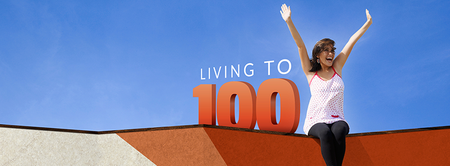 LIVING TO 100 - Take LIFE all the way