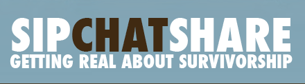 Sip Chat Share: Getting Real About Survivorship