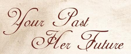 Your Past Her Future