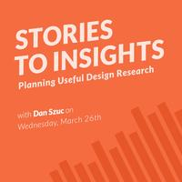 Stories to Insights - Planning Useful Design Research