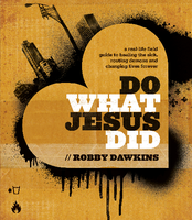 Do What Jesus Did Conference with Robby Dawkins - #DWJD