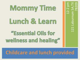 """Mommy Time - LUNCH & LEARN """"Essential oils for family..."""