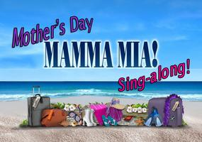 Mamma Mia! Mother's Day Sing-along!