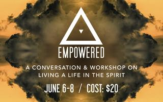 Empowered - A Conversation and Workshop on Living a...
