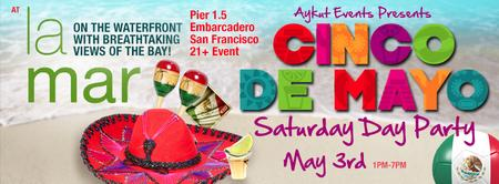 Cinco de Mayo - Saturday DAY Party @ LA MAR BY AYKUT...