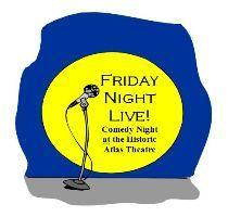 FRIDAY NIGHT LIVE! COMEDY NIGHT AT THE HISTORIC ATLAS...