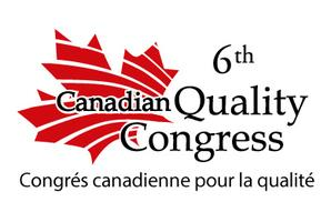 6th Canadian Quality Congress, September 29-30, 2014;...