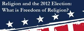 Religion and the 2012 Election: What is Freedom of...