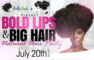 BOLD LIPS & BIG HAIR - Natural Hair Party
