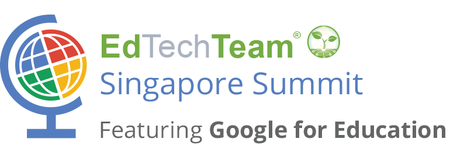 EdTechTeam Singapore Summit featuring Google for Educat...