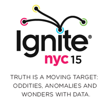 Ignite NYC 15 - Truth is a Moving Target: Oddities,...