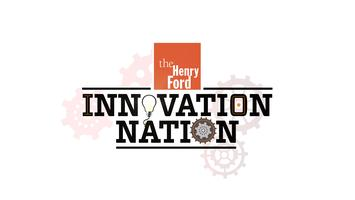 The Henry Ford's Innovation Nation Kick-off
