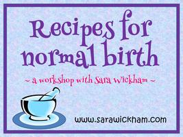 Recipes for Normal Birth - a workshop with Sara...