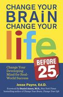 Change Your Brain, Change Your Life (Before 25) -...