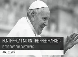 Pontiff-icating on the Free Market: Is the Pope for...