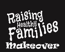 Raising Healthy Families Makeover