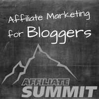 Affiliate Marketing for Bloggers, Sponsored by Affiliate Summit