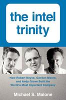 The Intel Trinity: How Robert Noyce, Gordon Moore, and...