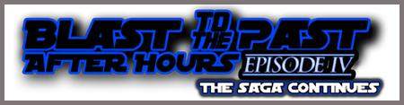 Blast to the Past After Hours Episode IV