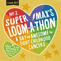 SuperMax's Loom-A-Thon 2: A Day of Awesome to Fight...