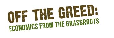 Off the Greed: Economics from the Grassroots