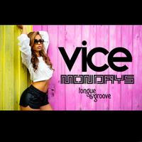 VICE MONDAYS @ TONGUE & GROOVE - COMPLIMENTARY...