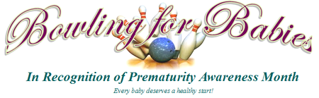 Bowling for Babies: In Recognition of Prematurity...