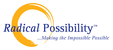 Radical Possibility™ . . . Making the Impossible...