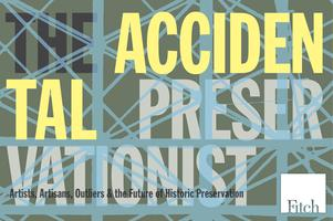 The Accidental Preservationist: Artists, Artisans,...
