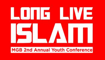 MGB 2nd Annual Youth Conference: Long Live Islam