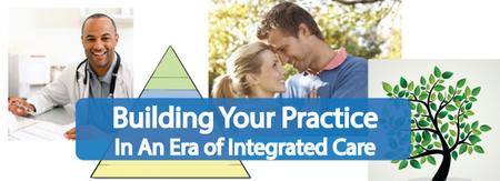 Building Your Practice In an Era of Integrated Care